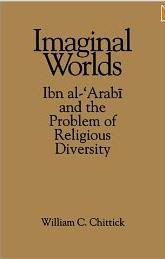 Chittick 1994 Imaginal Worlds Ibn al Arabi and the Problem of Religious Diversity