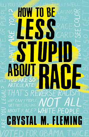 Crystal Fleming How to Be Less Stupid About Race book cover