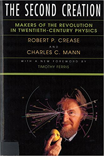 The Second Creation: Makers of the Revolution in Twentieth-Century Physics Book Cover