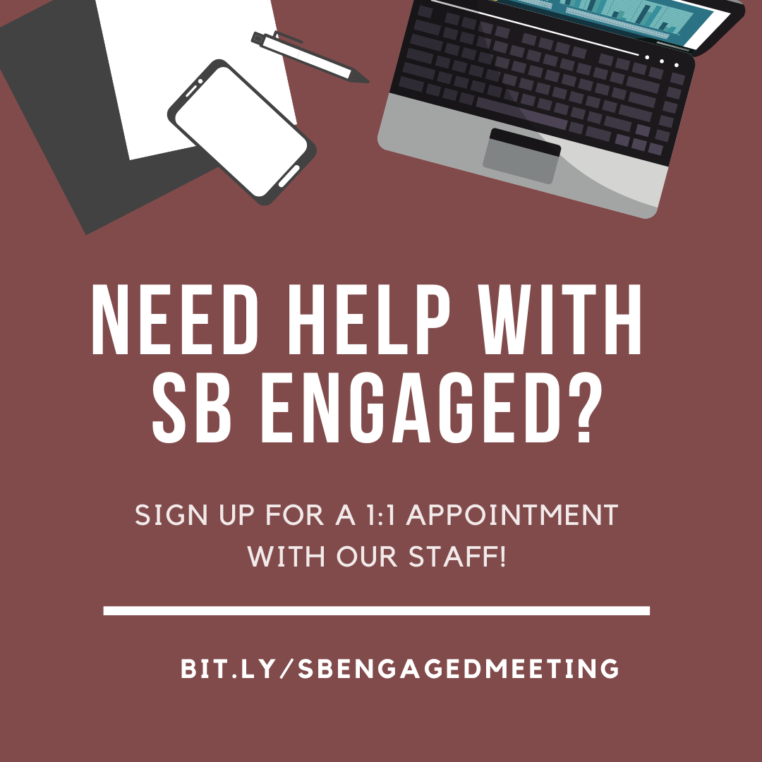 Need help with SB Engaged?Appointments are available for a 1:1 meeting with our staff!