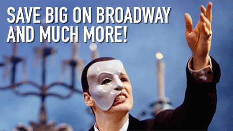 Save big on Broadway and much more